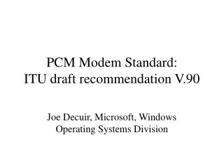 PCM Modem Standard:  ITU draft recommendation V.90