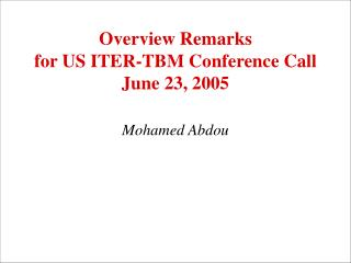 Overview Remarks for US ITER-TBM Conference Call June 23, 2005