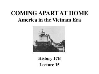 COMING APART AT HOME America in the Vietnam Era