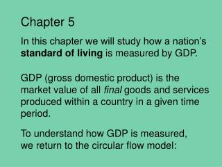 Chapter 5 In this chapter we will study how a nation's  standard of living  is measured by GDP.