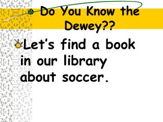 Do You Know the Dewey??