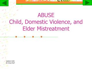 ABUSE Child, Domestic Violence, and Elder Mistreatment