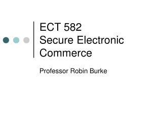 ECT 582 Secure Electronic Commerce