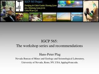 IGCP 565:  The workshop series and recommendations