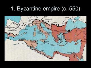 1. Byzantine empire (c. 550)