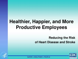 Healthier, Happier, and More Productive Employees