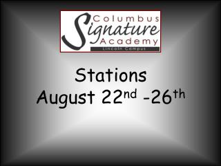 Stations  August 22 nd  -26 th