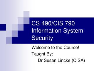 CS 490/CIS 790 Information System Security