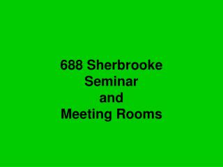 688 Sherbrooke Seminar and Meeting Rooms