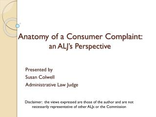 Anatomy of a Consumer Complaint:  an ALJ�s Perspective