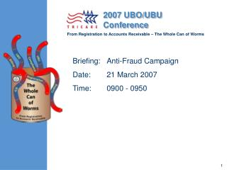 Briefing:	Anti-Fraud Campaign Date:	21 March 2007 Time:	0900 - 0950