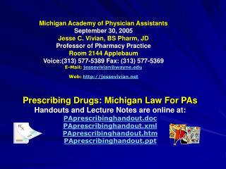 Prescribing Drugs: Michigan Law For PAs Handouts and Lecture Notes are online at: