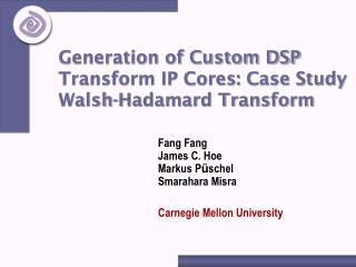 Generation of Custom DSP Transform IP Cores: Case Study Walsh-Hadamard Transform