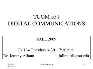 TCOM 551 DIGITAL COMMUNICATIONS