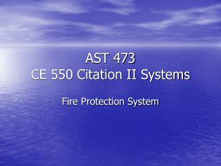 AST 473 CE 550 Citation II Systems