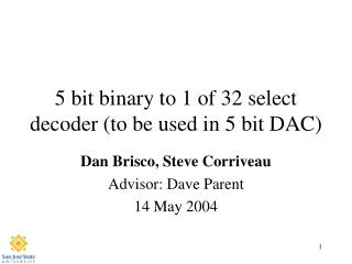 5 bit binary to 1 of 32 select decoder (to be used in 5 bit DAC)