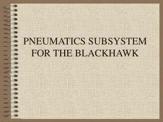 PNEUMATICS SUBSYSTEM FOR THE BLACKHAWK