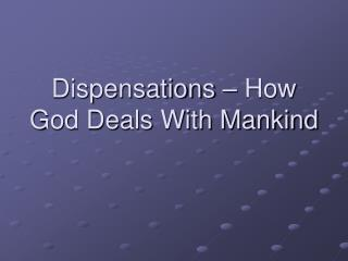 Dispensations – How God Deals With Mankind