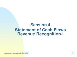 Session 4 Statement of Cash Flows Revenue Recognition-I