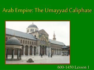 Arab Empire: The Umayyad Caliphate