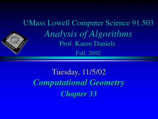 UMass Lowell Computer Science 91.503 Analysis of Algorithms Prof. Karen Daniels Fall, 2002