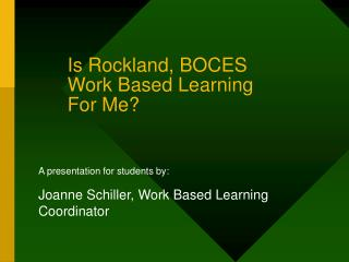 Is Rockland, BOCES Work Based Learning  For Me?
