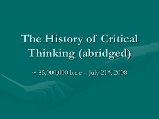 The History of Critical Thinking (abridged)