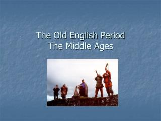 The Old English Period The Middle Ages