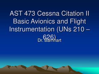 AST 473 Cessna Citation II Basic Avionics and Flight Instrumentation (UNs 210 – 626)