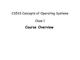 CS533 Concepts of Operating Systems Class 1