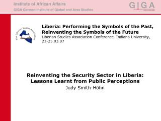 Reinventing the Security Sector in Liberia: Lessons Learnt from Public Perceptions Judy Smith-Höhn