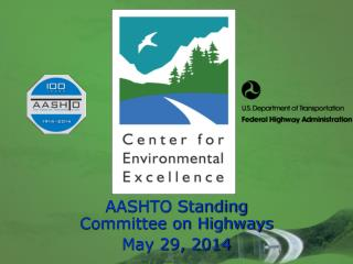 AASHTO Standing Committee on Highways May 29, 2014
