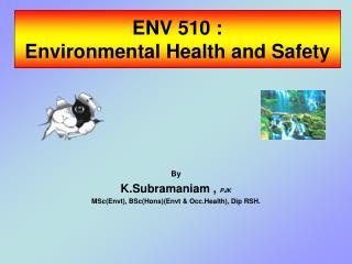 ENV 510 :  Environmental Health and Safety