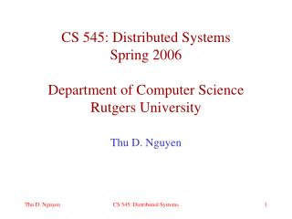 CS 545: Distributed Systems Spring 2006 Department of Computer Science Rutgers University
