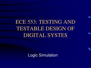 ECE 553: TESTING AND TESTABLE DESIGN OF DIGITAL SYSTES