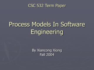 CSC 532 Term Paper Process Models In Software Engineering
