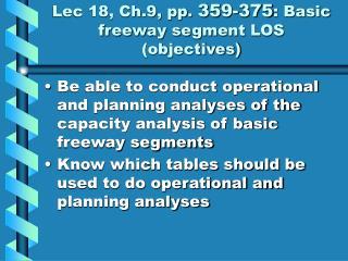 Lec 18, Ch.9, pp.  359-375 : Basic freeway segment LOS (objectives)