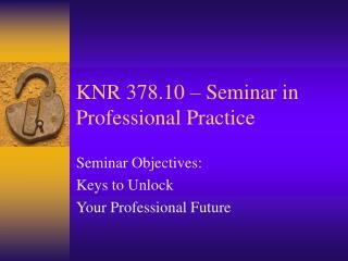 KNR 378.10 – Seminar in Professional Practice