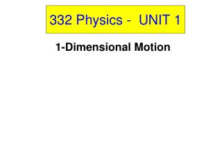 332 Physics -  UNIT 1