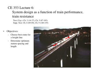 CE 353 Lecture 6:      System design as a function of train performance,       train resistance