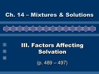 III. Factors Affecting Solvation (p. 489 – 497)