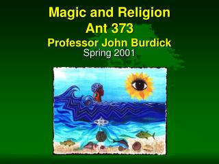 Magic and Religion Ant 373 Professor John Burdick