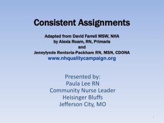 Presented by: Paula Lee RN Community Nurse Leader Heisinger Bluffs  Jefferson City, MO