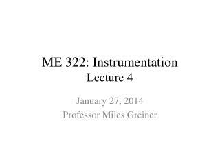 ME 322: Instrumentation Lecture 4