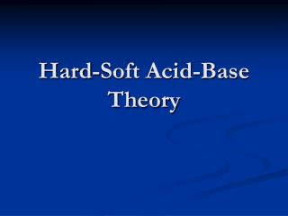 Hard-Soft Acid-Base Theory