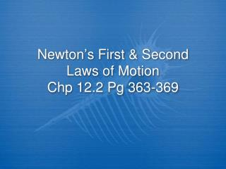Newton ' s First & Second Laws of Motion Chp 12.2 Pg 363-369