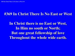 #369 In Christ There Is No East or West In Christ there is no East or West,
