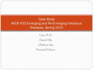 Case Study MICR 420 Emerging and Re-Emerging Infectious Diseases, Spring 2010