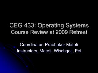 CEG 433: Operating Systems Course Review at 2009 Retreat