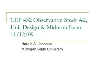 CEP 432 Observation Study #2, Unit Design & Midterm Exam 11/12/09